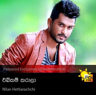 Ebikam Karala Nilan Hettiarachchi Hiru Fm Music Downloads