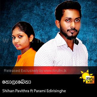 Nolebena - Shihan Pavithra ft Parami Edirisinghe