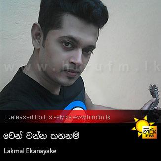 Wen Wanna Thahanam - Lakmal Ekanayake
