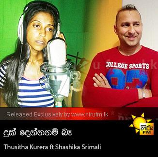 Duk Dennanam Ba - Thusitha Kurera ft Shashika Srimali