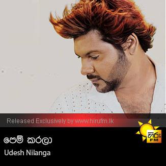 Pem Karala Udesh Nilanga Hiru Fm Music Downloadssinhala Songs