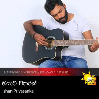Oyata Witarak Ishan Priyasanka Hiru Fm Music Downloadssinhala