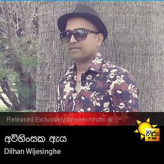 Avihinsaka Eya - Dilhan Wijesinghe