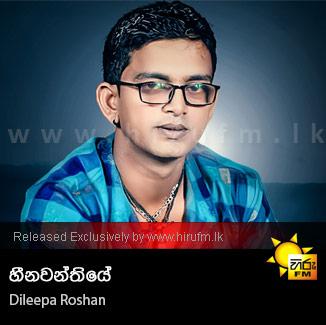 Heenawanthiye - Dileepa Roshan