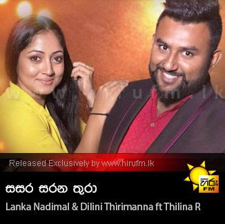 Sasara Sarana Thura - Lanka Nadimal & Dilini Thirimanna ft Thilina R