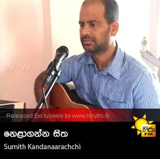 Nelaganna Sitha - Sumith Kandanarachchi