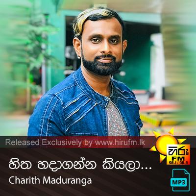 Hitha hadaganna kiyala - Charith Maduranga